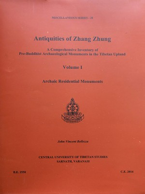 Antiquities of Zhang Zhung: A Comprehensive Inventory of Pre-buddhist Archaeological Monuments in the Tibetan Upland Volume I and II