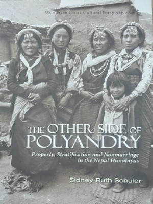 The Other Side of Polyandry: Property, Stratifiaction, and Nonmarriage in the Nepal Himalayas