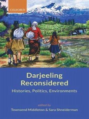 Darjeeling Reconsidered: Histories, Politics, Environments