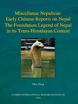 Miscellanae Nepalicae: Early Chinese Reports on Nepal The Foundation Legend of Nepal in its Trans-Himalayan Context