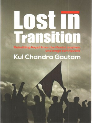 Lost in Transition: Rebuilding Nepal From the Maoist Mayhem and Mega Earthquake