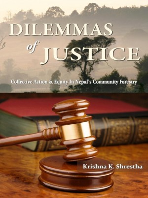 Dilemmas of Justice: Collective Action and Equity in Nepal's Community Forestry