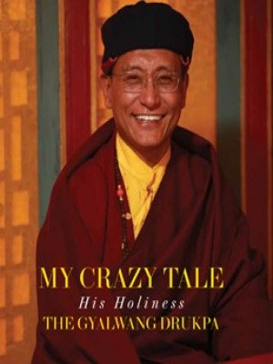 My Crazy Tale: His Holiness The Gyalwang Drukpa