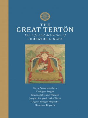 The Great Terton: The Life and Activities of CHOKGYUR LINGPA