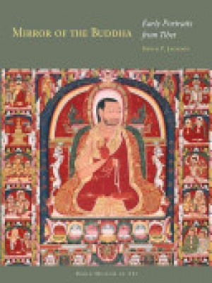 Mirror of the Buddha: Early Portraits form Tibet