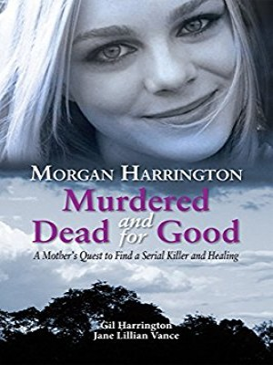 Murdered and Dead for Good: A Mother's quest to find a Serial Killer and Healing