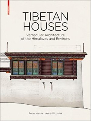 Tibetan Houses: Vernacular Architecture of the Himalayas and Environs