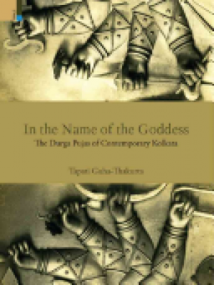 In the Names of the Goddess: The Durga Pujas of Contemporary Kolkata