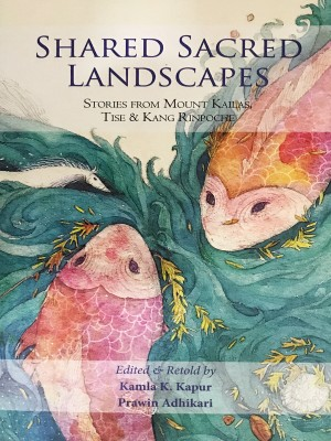 Shared Sacred Landscapes: Stories from Mount Kailas Tise and Kang Rinpoche