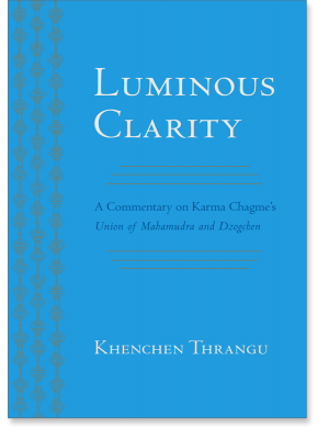 Luminous Clarity: A Commentary on Karma Chagme's Union of Mahamudra and Dzogchen