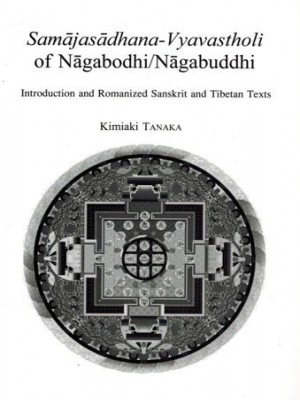 Samajasadhana Vyavastholi of Nagabodhi / Nagabuddhi : Introduction and Romanized Sanskrit and Tibetan Texts