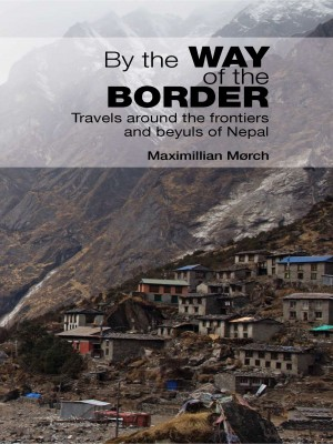 By the Way of the Border : Travels around the frontiers and beyuls of Nepal