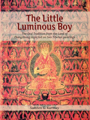 The Little Luminous Boy : The Oral Tradition from the land of Zhangzhung depicted on two Tibetan Paintings