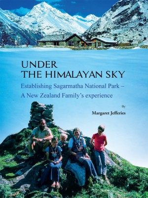 Under The Himalayan Sky: Establishing Sagarmatha National Park - A New Zealand Family's experience