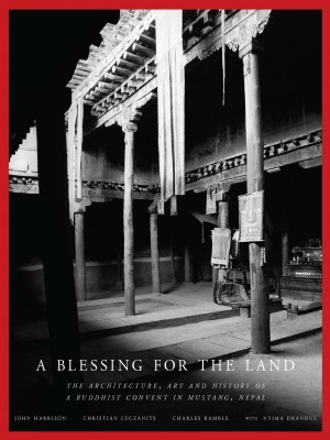 A Blessing for the Land: The Architecture Art and History of a Buddhist Convent in Mustang Nepal
