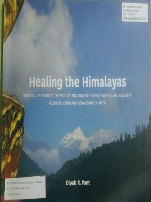 Healing the Himalayas: Proposal of Strategy Technology and Finance for Post Earthquake Recovery Reconstruction and Renaissance in Nepal