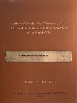 A Mirror of Jewels which Clears Away Errors : A Critical Guide to the Buddhist Sacred Sites of the Nepal Valley