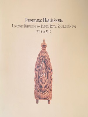 Preserving Harisankara Lessons in Rebuilding on Patan 's Royal Square in Nepal 2015 to 2019