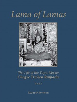 Lama of Lamas The Life of the Vajra Master Chogye Trichen Rinpoche (2 Volumes)