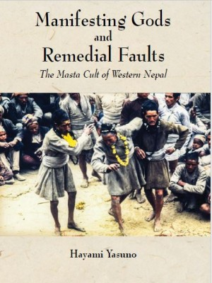 Manifesting Gods and Remedial Faults: The Masta Cult of Western Nepal