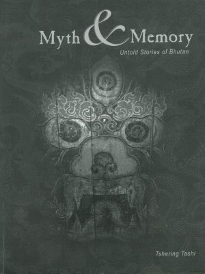 Myth and Memory: Untold Stories of Bhutan