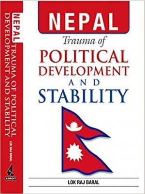 Nepal Trauma of Political Development and Stability: Essays on Nepal and South Asia