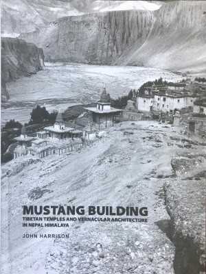 Mustang Building Tibetan Temples and Vernacular Architecture