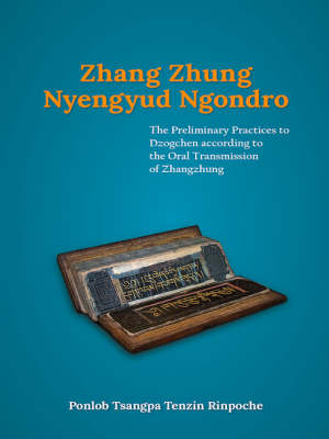Zhang Zhung Nyengyud Ngondro : The Preliminary Practices to Dzogchen according to the Oral Transmission to Zhangzhung (2 copies)