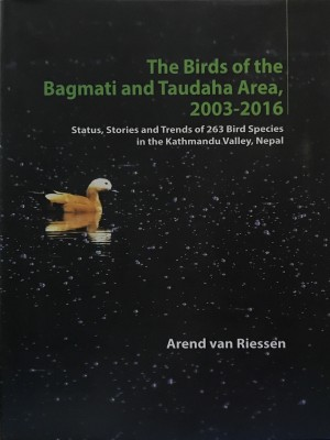 The Birds of the Bagmati and Taudaha Area, 2003-2016: Status, Stories and Trends of 263 Bird Species in The Kathmandu Valley,Nepal