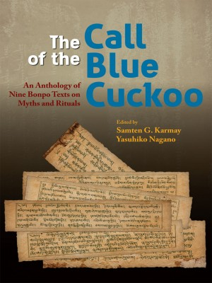 The Call of the Blue Cuckoo: An Anthology of Nine Bonpo Texts on Myths and Rituals