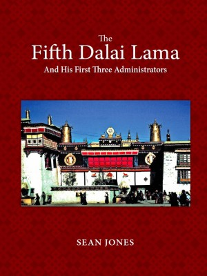 The Fifth Dalai Lama And His First Three Administrators