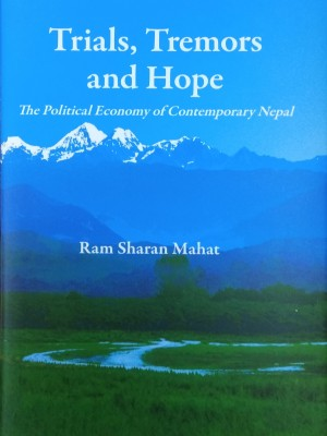 Trials Tremors And Hope : The Political Economy Of Contemporary Nepal