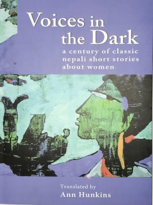 Voices in the Dark: A Century of Classic Nepali short stories about Women
