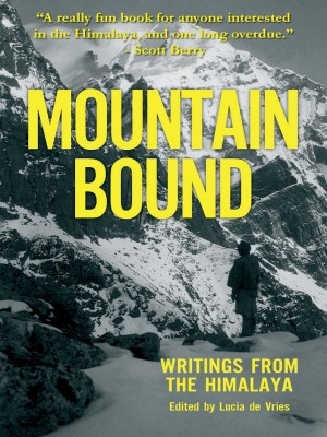 Mountain Bound: Writings from the Himalaya