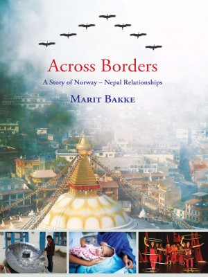 Across Borders : A Story of Norway Nepal Relationships