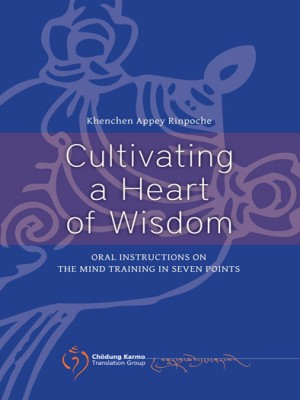 Cultivating a Heart of Wisdom: Oral Instructions on the Mind Training in Seven Points