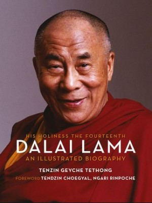 His Holiness the Fourteenth Dalai Lama : An Illustrated Biography