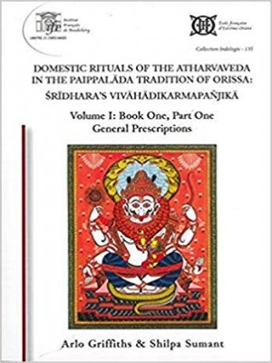 Domestic Rituals of the Atharvaveda in the Paippalada Tradition Of Orissa Sridharas Vivahadikarmapanjika Volume 1