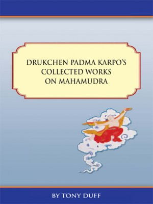 Drukchen Padma Karpo\'s Collected Works On Mahamudra