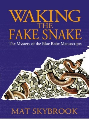 Waking the Fake Snake: The Mystery of the Blue Robe Manuscripts