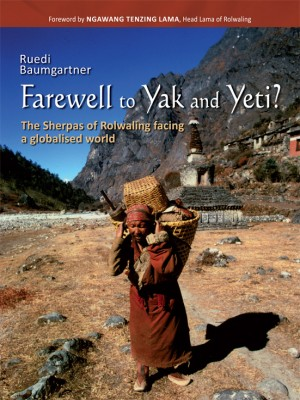 Farewell to Yak and Yeti?: The Sherpas of Rolwaling facing a globalised world
