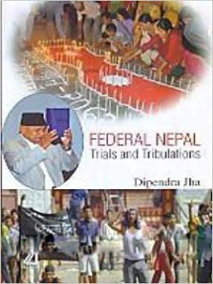 Federal Nepal Trials and Tribulations