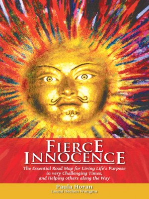Fierce Innocence: The Essential Road Map for Living Life's Purpose in very Challenging Times & He