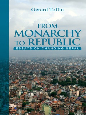 From Monarchy to Republic: Essays on Changing Nepal