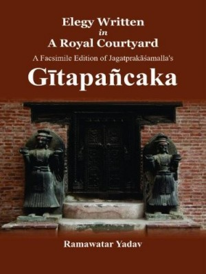 Elegy Written in a Royal Courtyard: A Facsimile Edition of Jagatprakasamalla's Gitapancaka