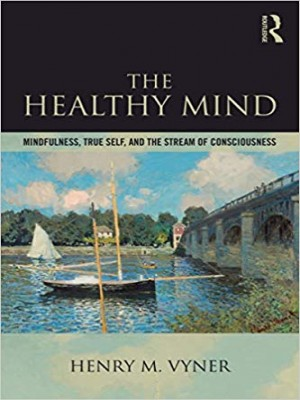 The Healthy Mind Mindfulness, True Self and the Stream of Consciousness