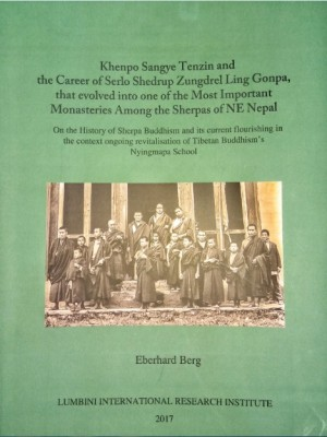 Khenpo Sangye Tenzin and the Career of Serlo Shedrup Zungdrel Ling Gonpa, that evolved into one of the Most Important Monasteries Among the Sherpas of NE Nepal: On the History of Sherpa Buddhism and its current flourishing in the context ongoing revitalization of Tibetan Buddhism's Nyingmapa School