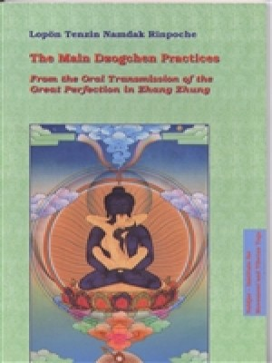 The Main Dzogchen Practices: From The Oral Transmission of the Great Perfection in Zhang zhung