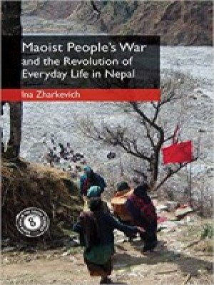 Maoist Peoples War And The Revolution Of Everyday Life in Nepal