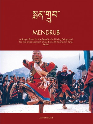 Mendrub: A Bonpo Ritual for the Benefit of all Living Beings and for the Empowerment of Medicine